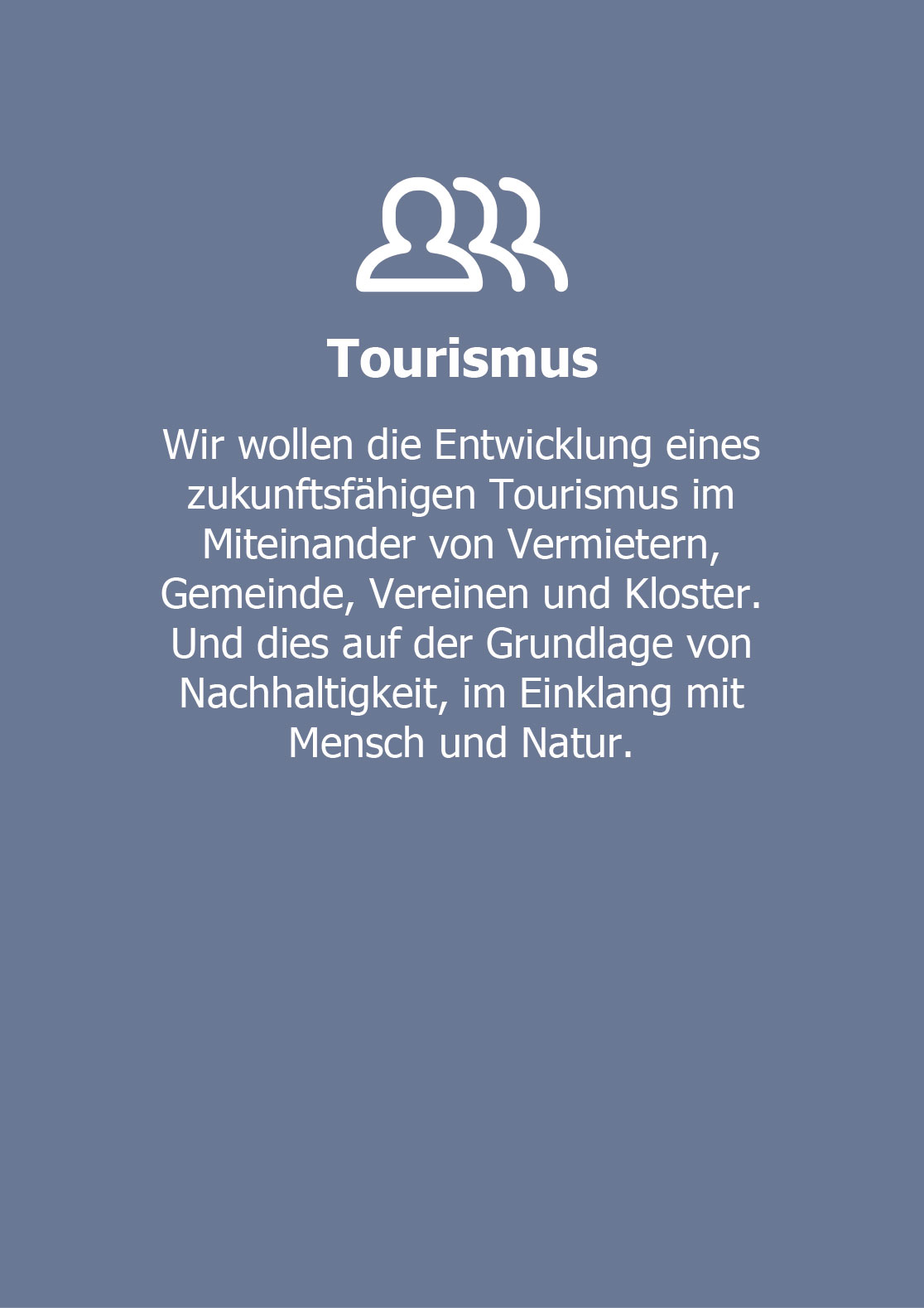 Tourismus  Wir wollen die Entwicklung eines zukunftsfähigen Tourismus im Miteinander von Vermietern, Gemeinde, Vereinen und Kloster. Und dies auf der Grundlage von Nachhaltigkeit,  im Einklang mit Mensch und Natur.